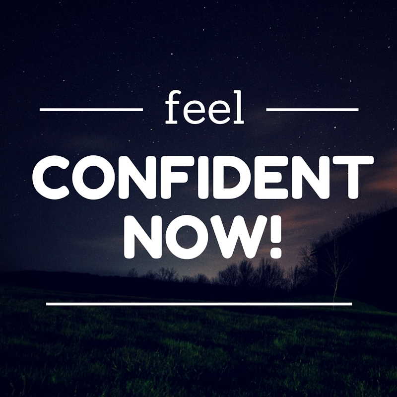 Feel Confident Now!