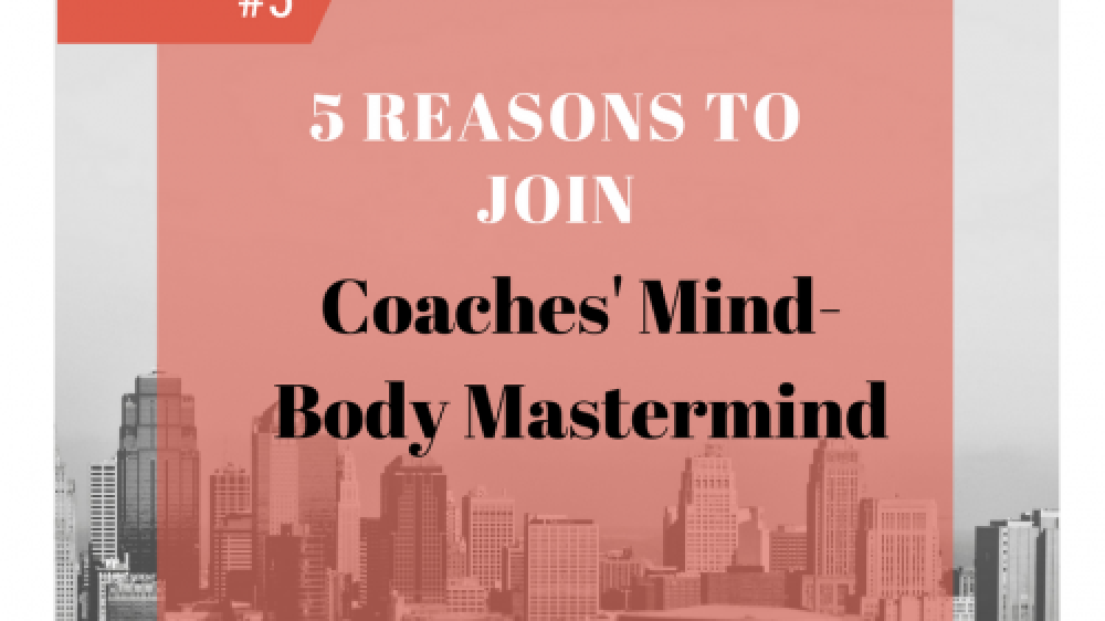 5 Reasons to Join Coaches' Mind-Body Mastermind
