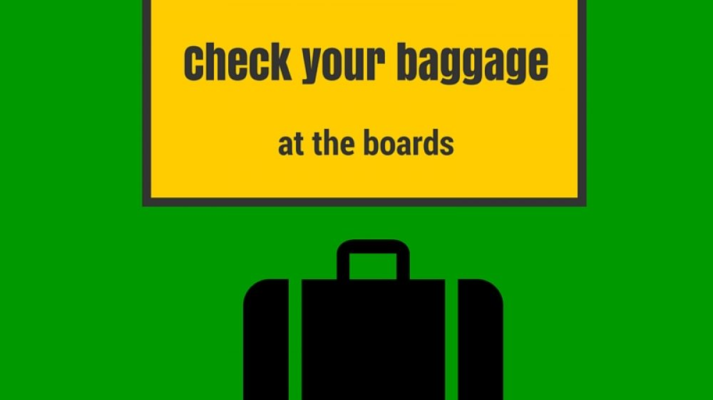 Check Your Baggage at the Boards