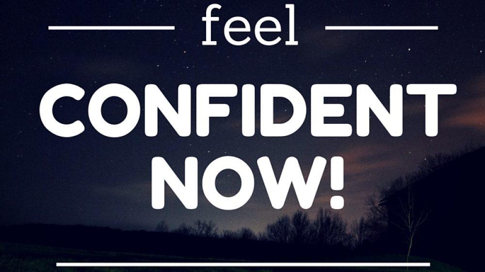 Feel Confident Now!
