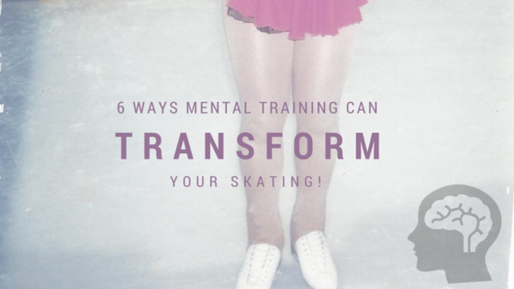 6 Ways Mental Training can TRANSFORM Your Skating!