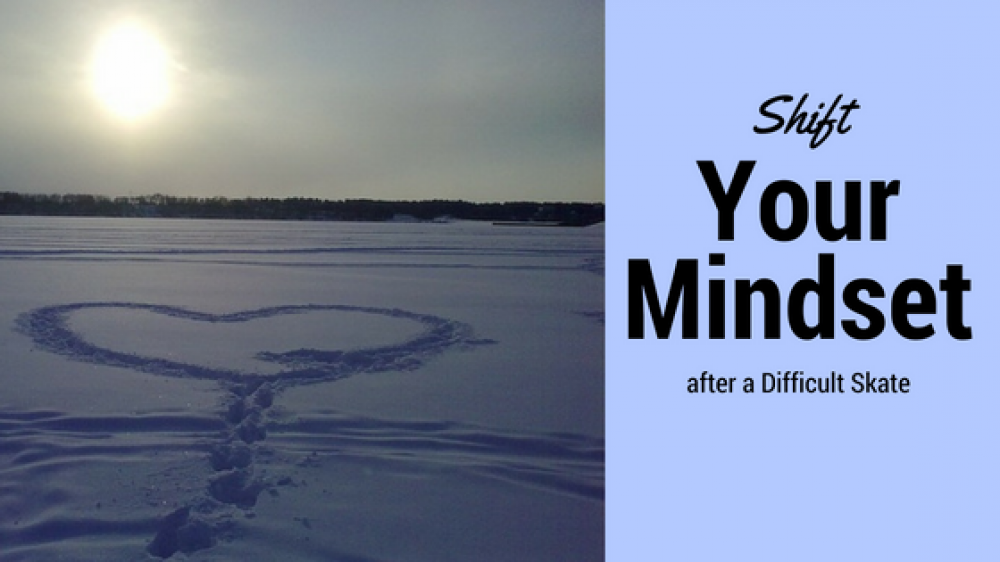 Shift your Mindset after a Difficult Skate